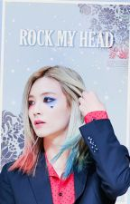 ROCK MY HEAD by rapilli
