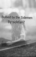 Bullied by the Sidemen (completed) by sidefan7