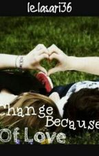 Changed Because Of Love by Lelasari36