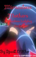 Miraculous Mothers (Miraculous Ladybug Fanfic) ADOPTED by DjuulLOVEhp