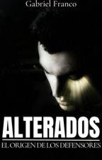 ALTERADOS: El Origen De Los Defensores  by GabrielO5