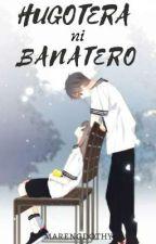 HUGOTERA ni BANATERO [UNDER REVISION] by BlaBlaBri