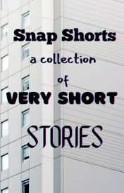 Snap-Shorts #Wattys2016  by saramic
