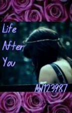 Life After You (Best Friends, With Benefits - Book 2) by aw123987