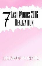 7 Last Words 2016 Realization by invisiblegirlinpink