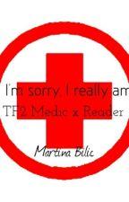 I'm Sorry, I Really am - Medic X Reader  by j_e_d_n_o_r_o_g