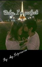 Baby, I'm perfect by MeninaSonhadora_