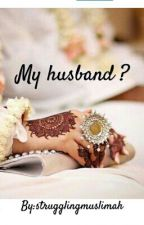 My Husband ? by strugglingmuslimah