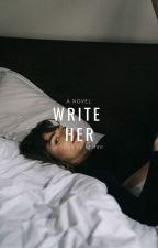 Write Her by ingridwe