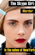 Skype girl: Murder in the ashes of New York (in preparation) by The-Scrivener