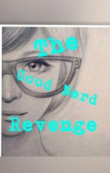 The Good Nerd Revenge