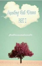 Sepotong Hati Kirana Part I [REVISI] by fatmawulandr