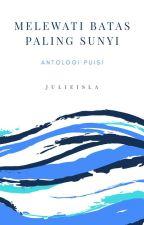Melewati Batas Paling Sunyi by Julielle__