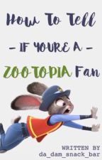 How to Tell if You're A Zootopia Fan by Da_dam_snack_bar