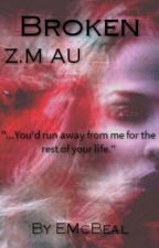 Broken |Z.M AU| by EMcBeal