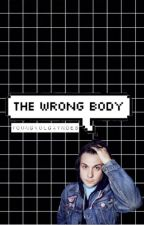 The Wrong Body [Frerard AU] by youngvolgaynoes