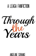 Through the Years (LeAga Fanfiction) by gelfinity07