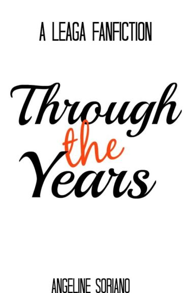 Through the Years (LeAga Fanfiction)