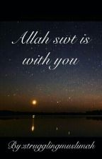 Allah Swt Is With You by strugglingmuslimah
