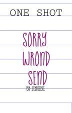 Sorry Wrong Send ( One-Shot ) by EmJeyBee_1412