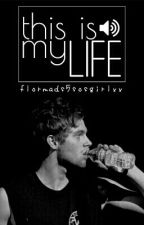 This Is My Life (Voltooid) by flormads5sosgirlxx