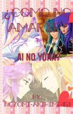 ¿Como no amarte? Ai no yōna? by mickMagic