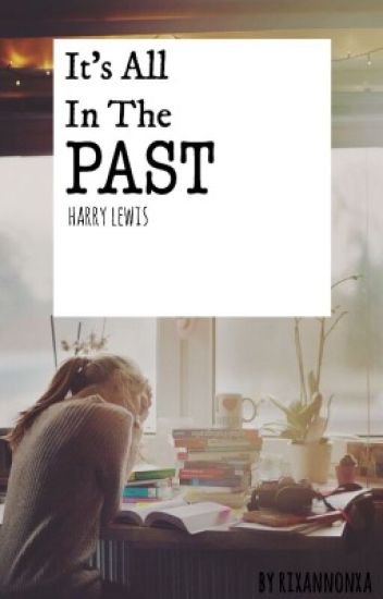It's all in the past.. ➸ harry lewis   (EDITING)