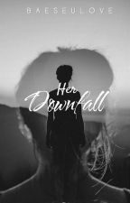 Her Downfall by BaeSeulove
