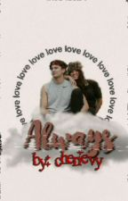 ALWAYS.(completed na po) by andieandchester