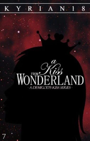 A Demigod's Kiss VII. A Kiss From Wonderland by Kyrian18
