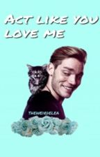 Act Like You Love Me - Dominic Sherwood by theweirdelea