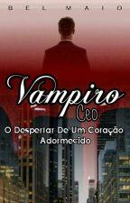 Vampiro CEO - O despertar de um coração adormecido (Livro 2) ***Degustação*** by belmaio