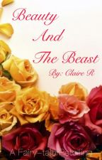 Beauty and the Beast; A Fairy-tale Retelling by 1a2b3cr