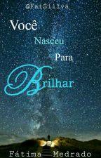Você Nasceu Para Brilhar (Em Revisão) by FatSiilva