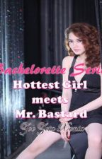 Bachelorette Series: Hottest Girl meets Mr. Bastard by zzxenia143