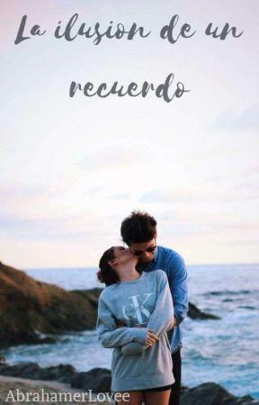 ☆La iLusión De Un Recuerdo☆ ✔✔ [TERMINADO] by AbrahamerLovee
