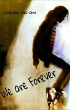 We are Forever (Wattys2017) by ClaudiaJackson58