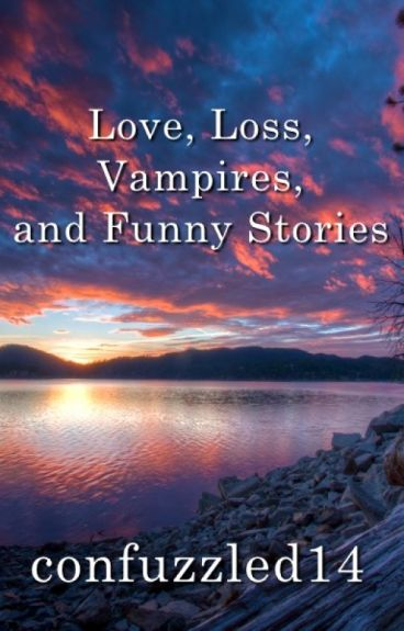 Love, Loss, Vampires, and Funny Stories
