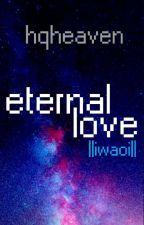 Eternal Love  ||IwaOi One Shot|| by hqheaven