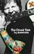 The Drunk Text(Ed Sheeran) by sheeriotits