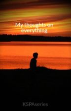 My thoughts on everything (Wattys2016) by KSPAseries