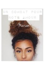 Chronique de Mariam : Un combat pour notre amour by mangeuse_dgrec
