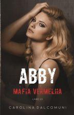 Abby - Série Máfia Vermelha - Livro 3 by bcarolina2310