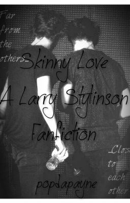 Skinny Love (A Larry Stylinson Fanfiction)