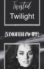 Twisted Twilight  (COMPLETED)  by SymoneHeyward