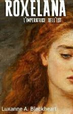 Roxelana: L' Imperatrice Dell'Est// #Wattys2016 by Luxanax_