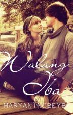 Walang Iba by MaryaningBeybe2