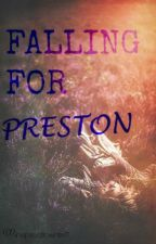 Falling For Preston.XCOMPLETEDX(editing) by inspiredtowrite9