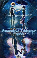 Miraculous Ladybug Fanfic [Completed] by darkangelqueen16