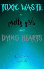 toxic waste of pretty girls and dying hearts by captorx2